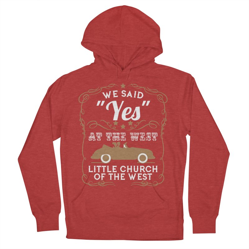 """We said """"YES"""" at the West Women's French Terry Pullover Hoody by Little Church of the West's Artist Shop"""