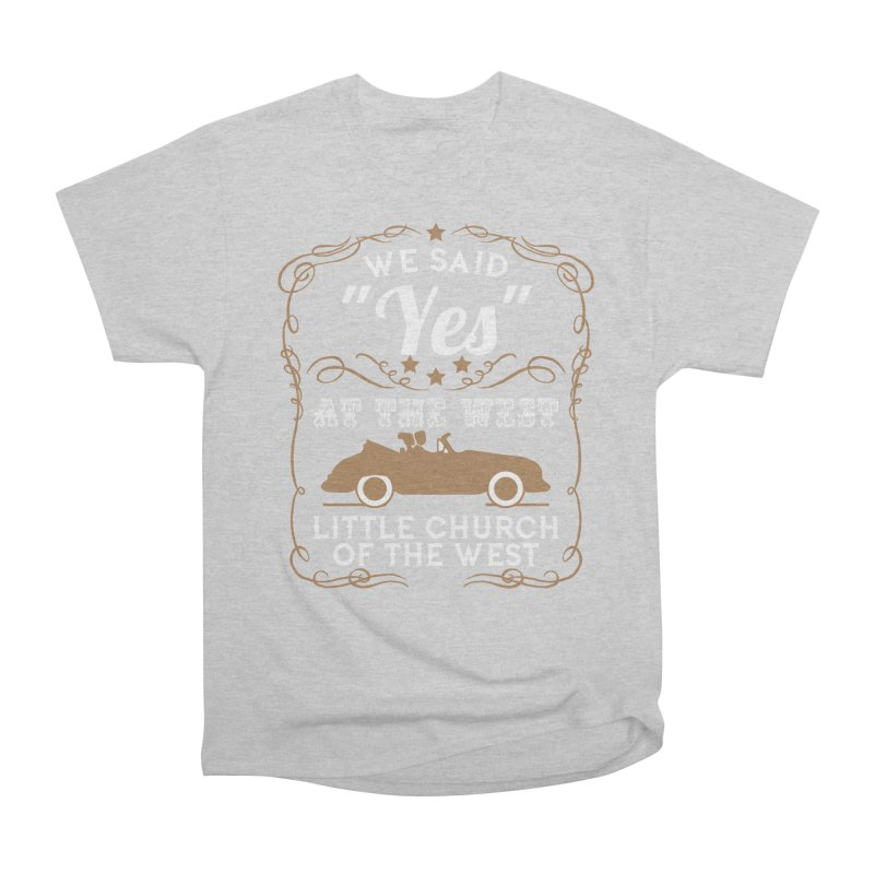"""We said """"YES"""" at the West Women's Heavyweight Unisex T-Shirt by Little Church of the West's Artist Shop"""