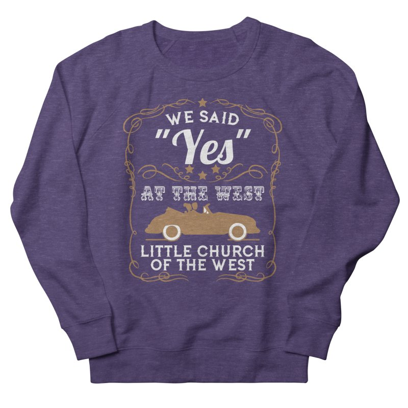 """We said """"YES"""" at the West Men's Sweatshirt by Little Church of the West's Artist Shop"""