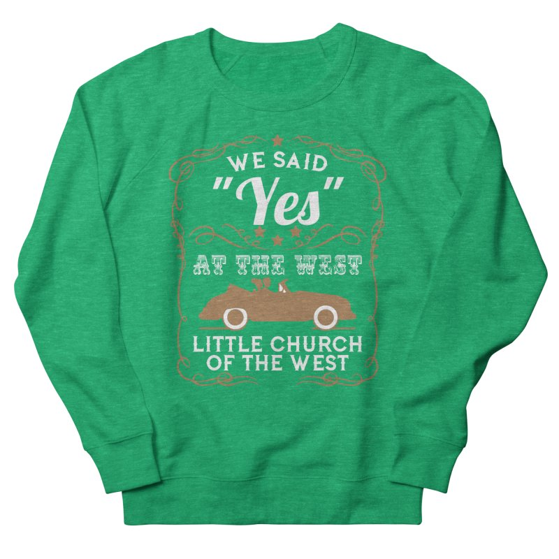 "We said ""YES"" at the West Men's French Terry Sweatshirt by Little Church of the West's Artist Shop"