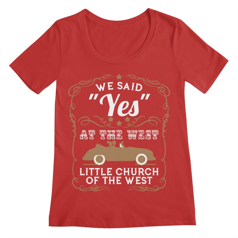 "We said ""YES"" at the West Women's Regular Scoop Neck by Little Church of the West's Artist Shop"