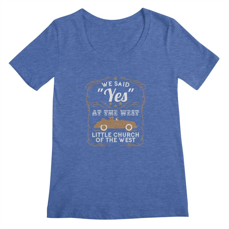 """We said """"YES"""" at the West Women's Regular Scoop Neck by Little Church of the West's Artist Shop"""