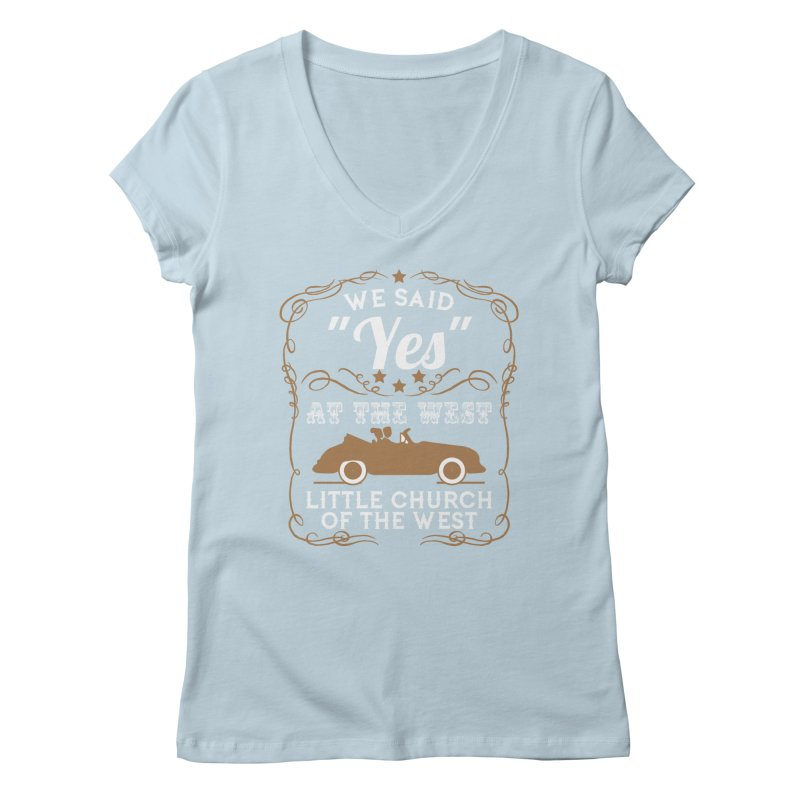 """We said """"YES"""" at the West Women's Regular V-Neck by Little Church of the West's Artist Shop"""