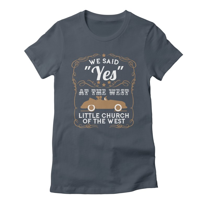 "We said ""YES"" at the West Women's T-Shirt by Little Church of the West's Artist Shop"