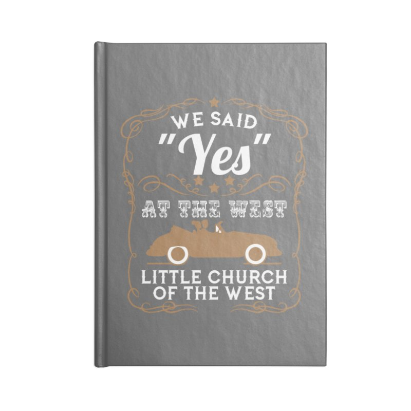 "We said ""YES"" at the West Accessories Blank Journal Notebook by Little Church of the West's Artist Shop"