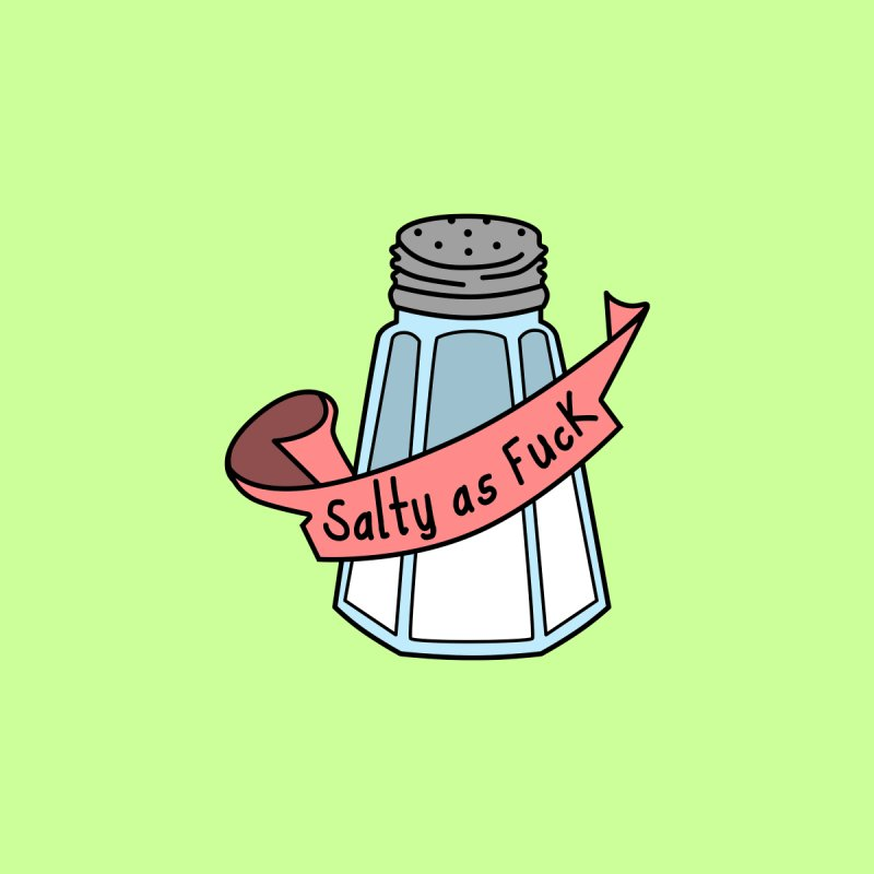Salty as Fuck by little g dehttps://www.threadless.com/profile/arti