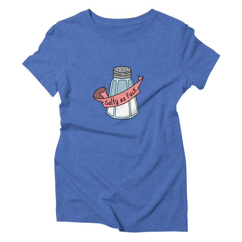 Salty as Fuck Women's Triblend T-Shirt by little g dehttps://www.threadless.com/profile/arti