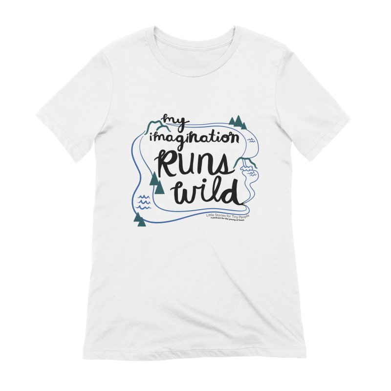 My Imagination Runs Wild Women's Extra Soft T-Shirt by Little Stories for Tiny People's Shop