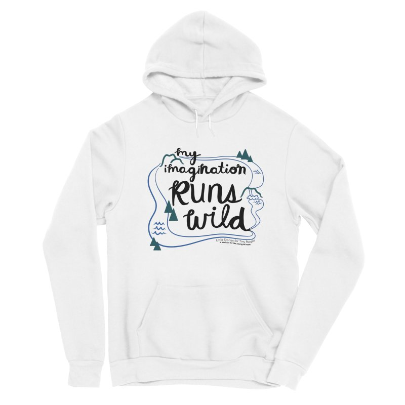 My Imagination Runs Wild Men's Sponge Fleece Pullover Hoody by Little Stories for Tiny People's Shop
