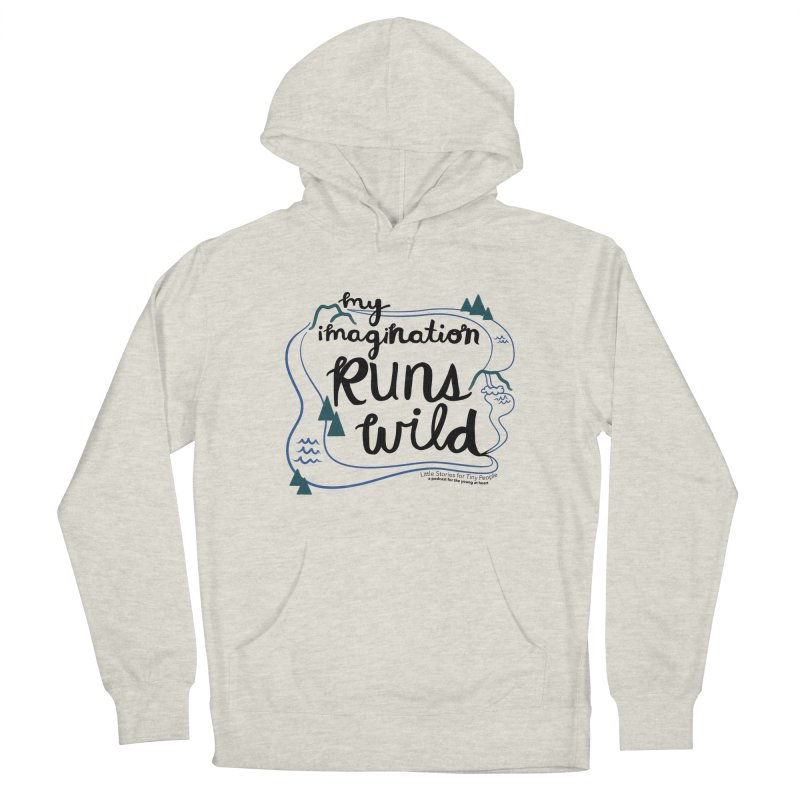My Imagination Runs Wild Women's French Terry Pullover Hoody by Little Stories for Tiny People's Shop