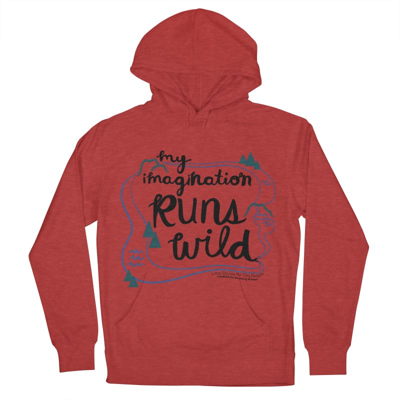 My Imagination Runs Wild Men's French Terry Pullover Hoody by Little Stories for Tiny People's Shop