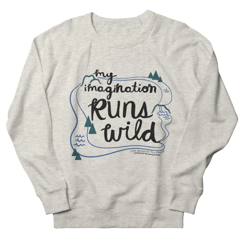 My Imagination Runs Wild Women's French Terry Sweatshirt by Little Stories for Tiny People's Shop