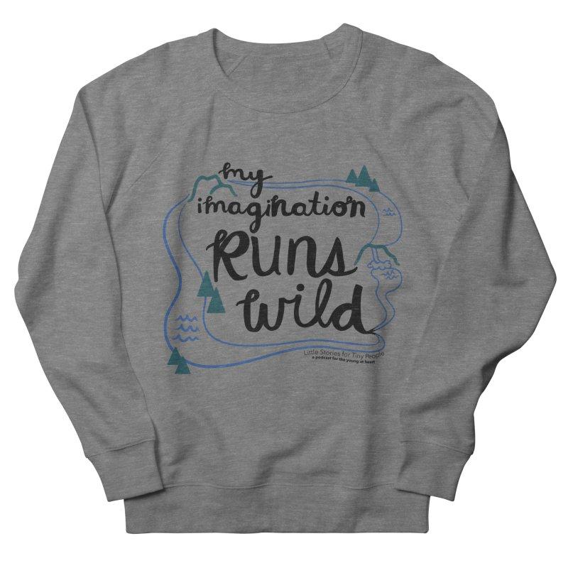 My Imagination Runs Wild Men's Sweatshirt by Little Stories for Tiny People's Shop