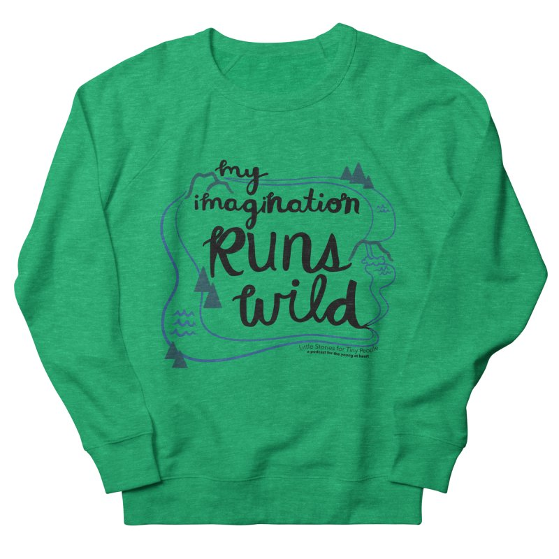 My Imagination Runs Wild Men's French Terry Sweatshirt by Little Stories for Tiny People's Shop
