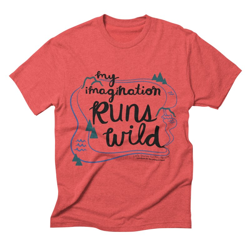 My Imagination Runs Wild Men's Triblend T-Shirt by Little Stories for Tiny People's Shop