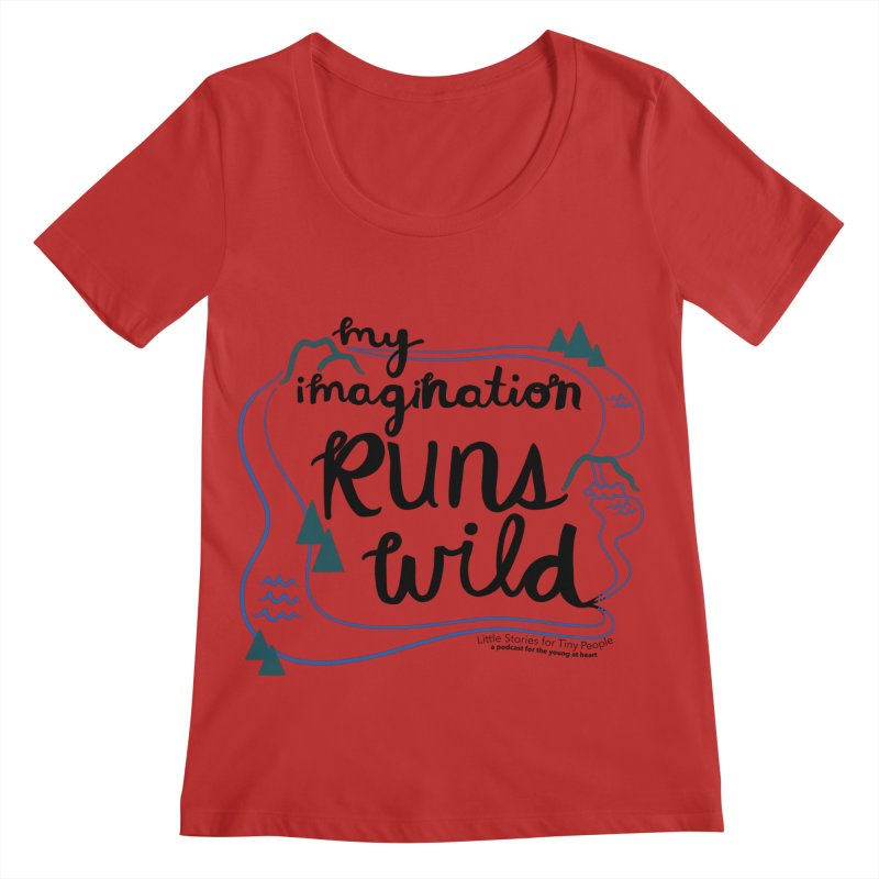 My Imagination Runs Wild Women's Regular Scoop Neck by Little Stories for Tiny People's Shop