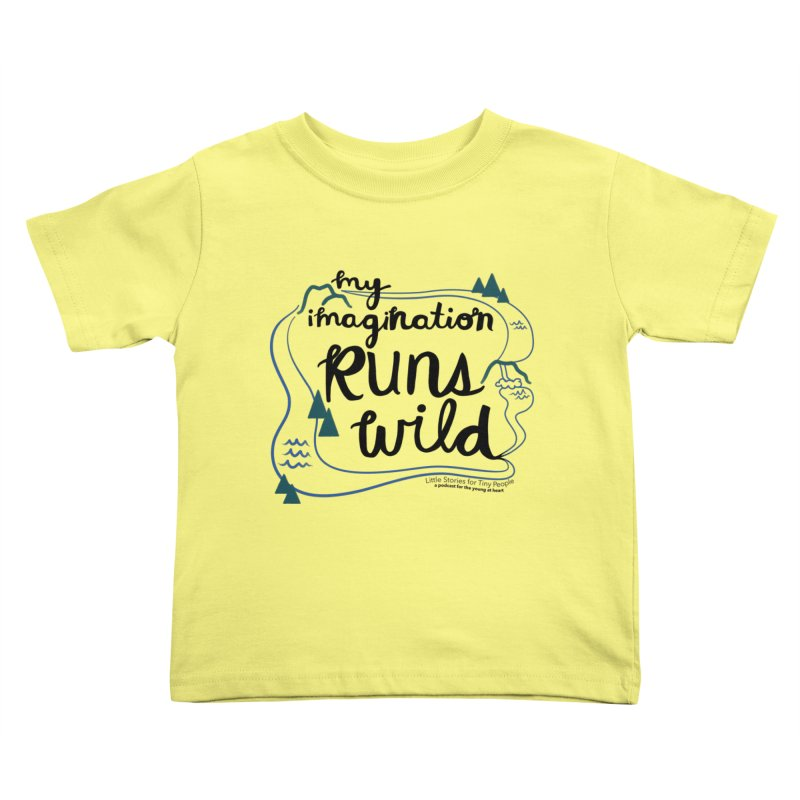My Imagination Runs Wild Kids Toddler T-Shirt by Little Stories for Tiny People's Shop