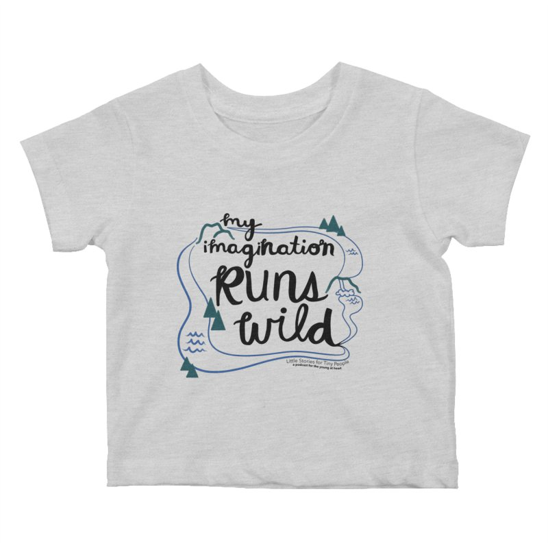 My Imagination Runs Wild Kids Baby T-Shirt by Little Stories for Tiny People's Shop