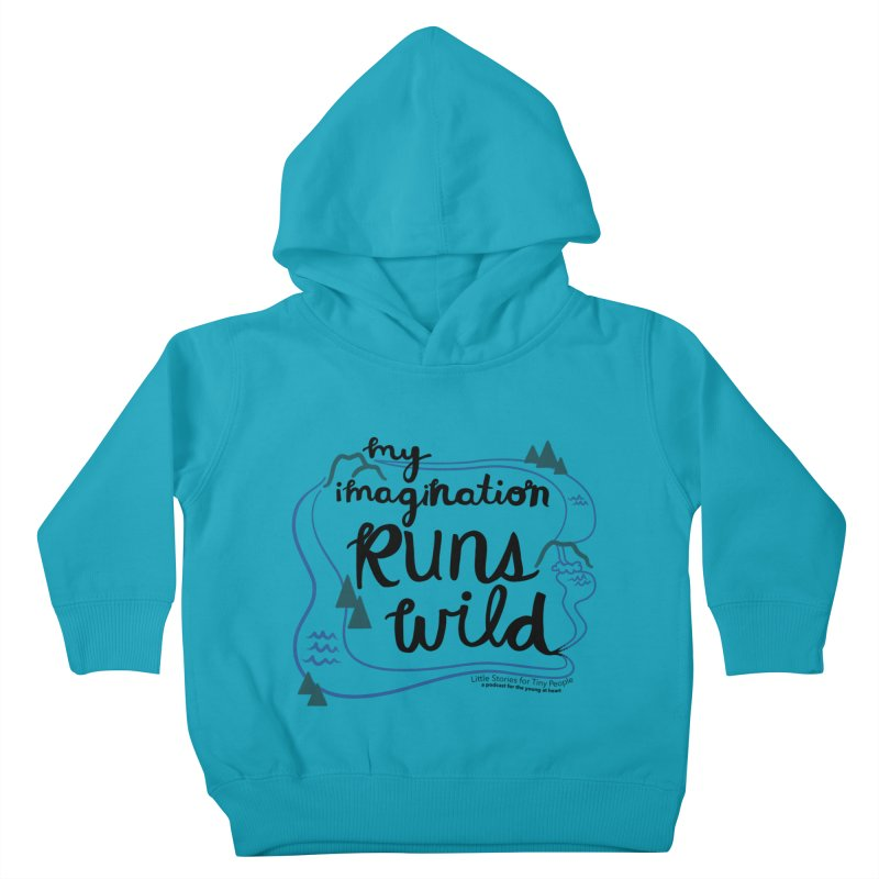 My Imagination Runs Wild Kids Toddler Pullover Hoody by Little Stories for Tiny People's Shop