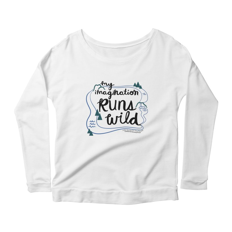 My Imagination Runs Wild Women's Scoop Neck Longsleeve T-Shirt by Little Stories for Tiny People's Shop