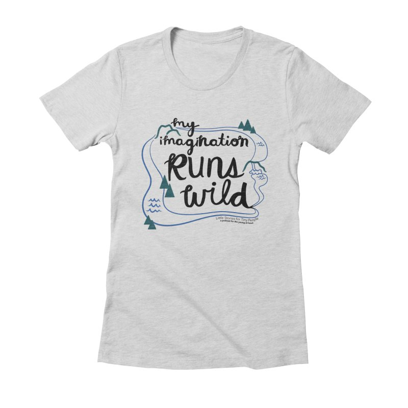 My Imagination Runs Wild Women's Fitted T-Shirt by Little Stories for Tiny People's Shop