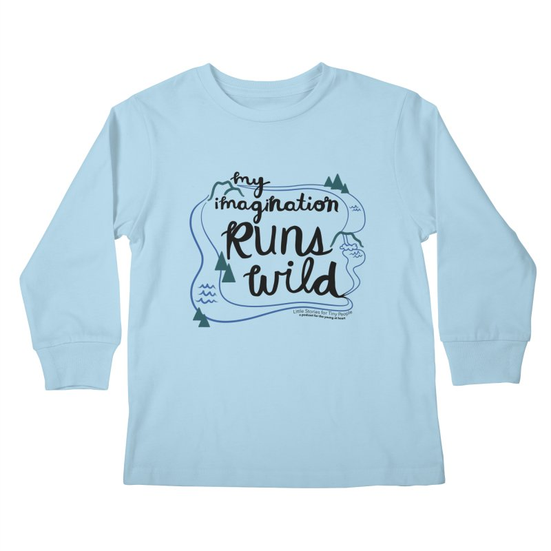 My Imagination Runs Wild Kids Longsleeve T-Shirt by Little Stories for Tiny People's Shop