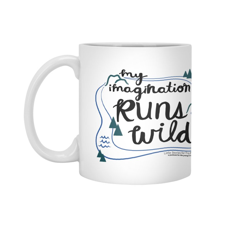 My Imagination Runs Wild Accessories Mug by Little Stories for Tiny People's Shop