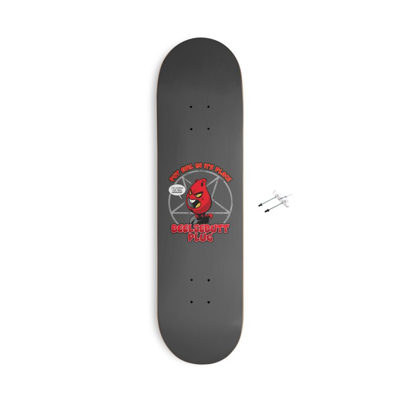 Beelzebutt Plug - Put Evil In Its Place Accessories Skateboard by Live Nude Ghouls Artist Shop