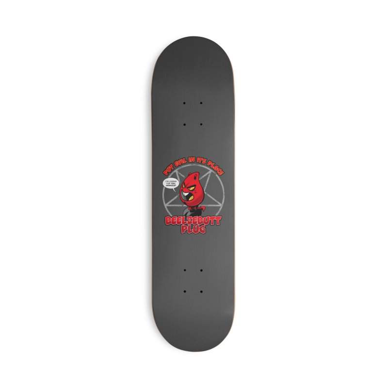 Beelzebutt Plug - Put Evil In Its Place Accessories Deck Only Skateboard by Live Nude Ghouls Artist Shop