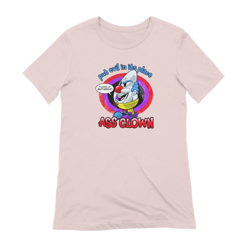 Ass Clown - Put Evil in its Place Women's Extra Soft T-Shirt by Live Nude Ghouls Artist Shop