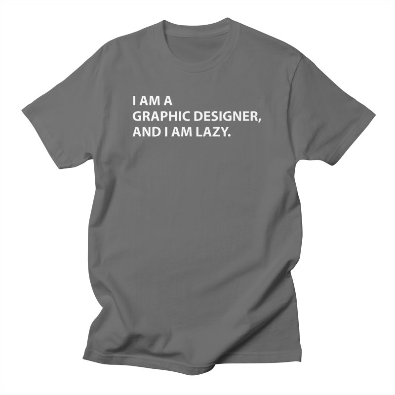 I Am A Graphic Designer, And I Am Lazy. Men's T-Shirt by Live Nude Ghouls Artist Shop