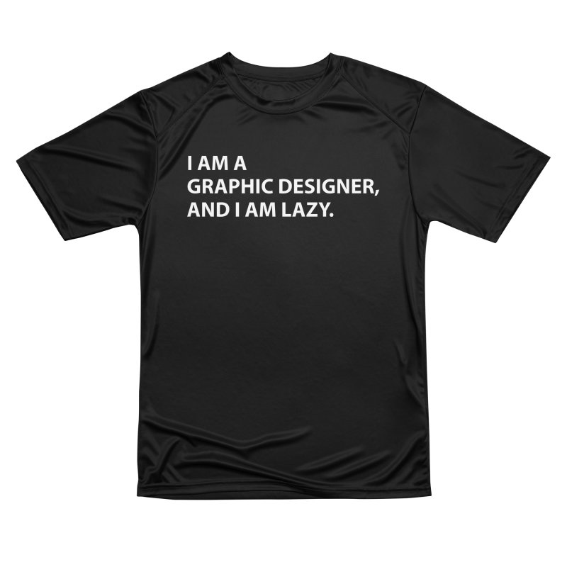 I Am A Graphic Designer, And I Am Lazy. Women's T-Shirt by Live Nude Ghouls Artist Shop