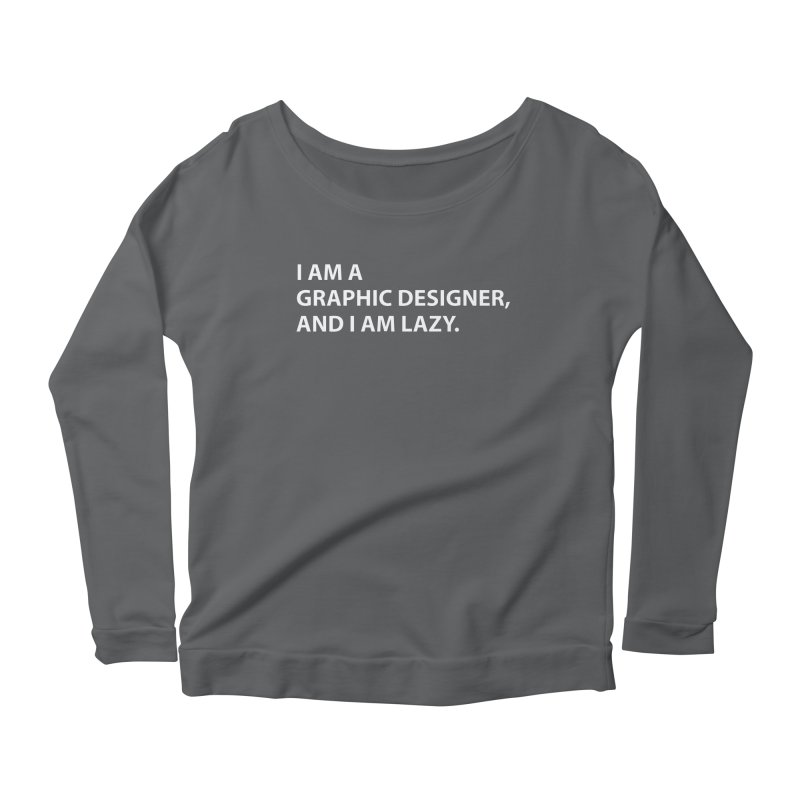I Am A Graphic Designer, And I Am Lazy. Women's Longsleeve T-Shirt by Live Nude Ghouls Artist Shop
