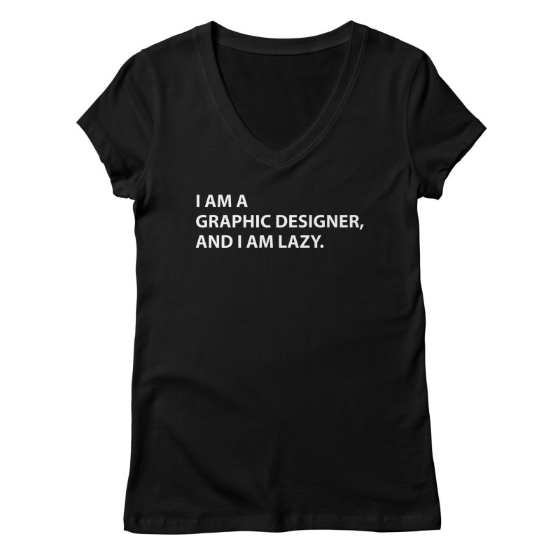 I Am A Graphic Designer, And I Am Lazy. Women's V-Neck by Live Nude Ghouls Artist Shop