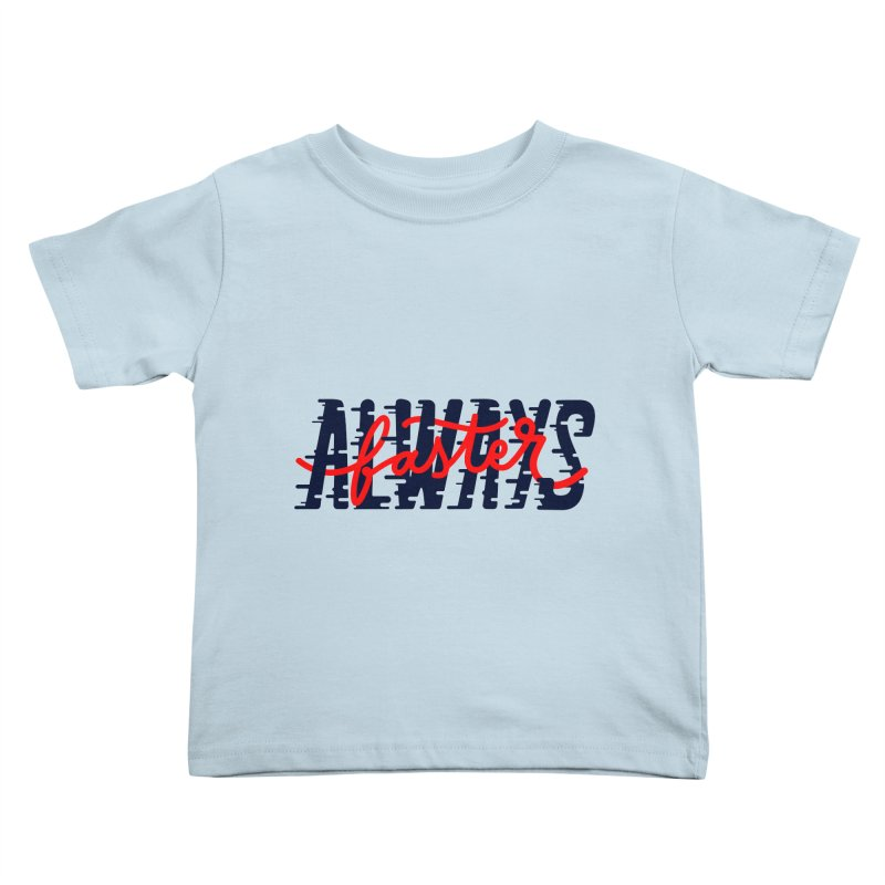 Always faster Kids Toddler T-Shirt by livipo's Artist Shop