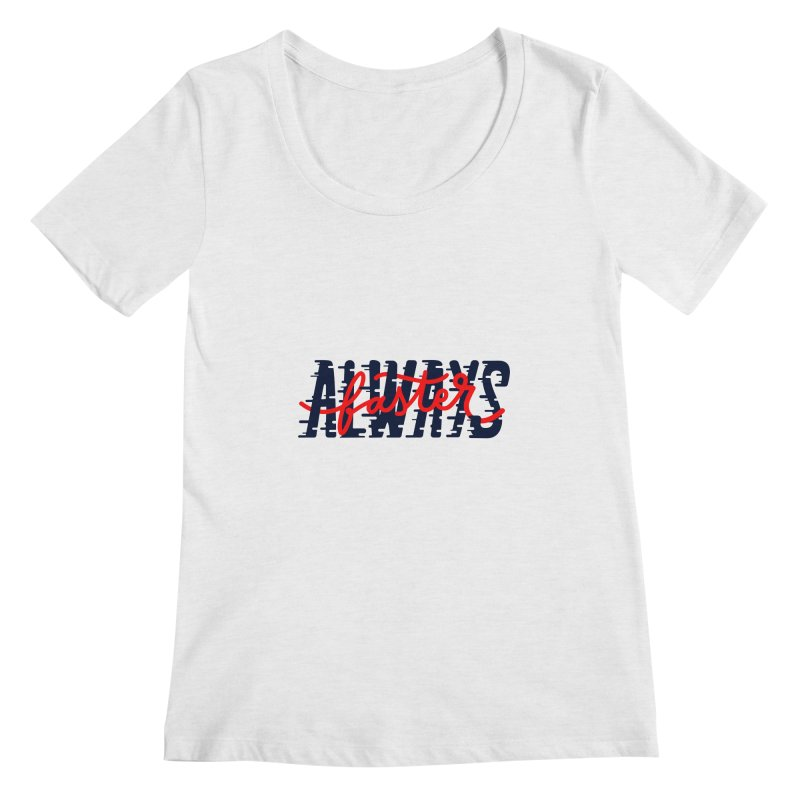 Always faster Women's Scoopneck by livipo's Artist Shop