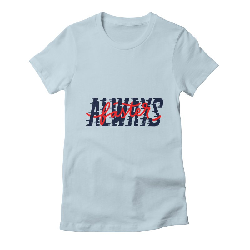 Always faster Women's Fitted T-Shirt by livipo's Artist Shop
