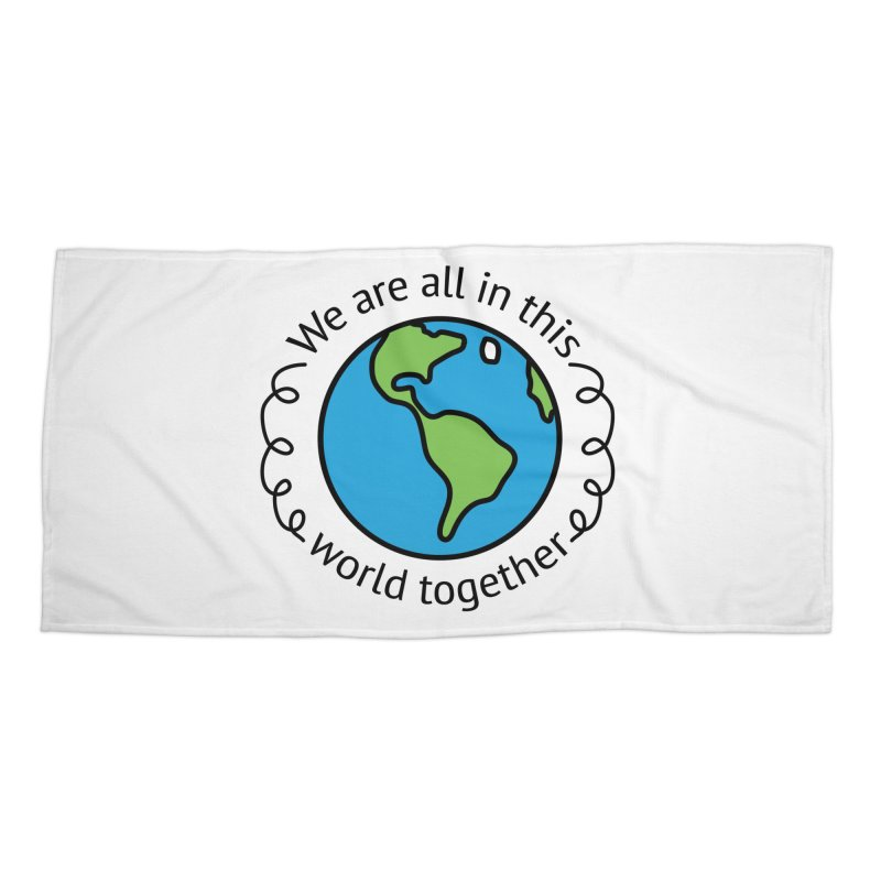 In This World Together Accessories Beach Towel by Livy's Hope Shop
