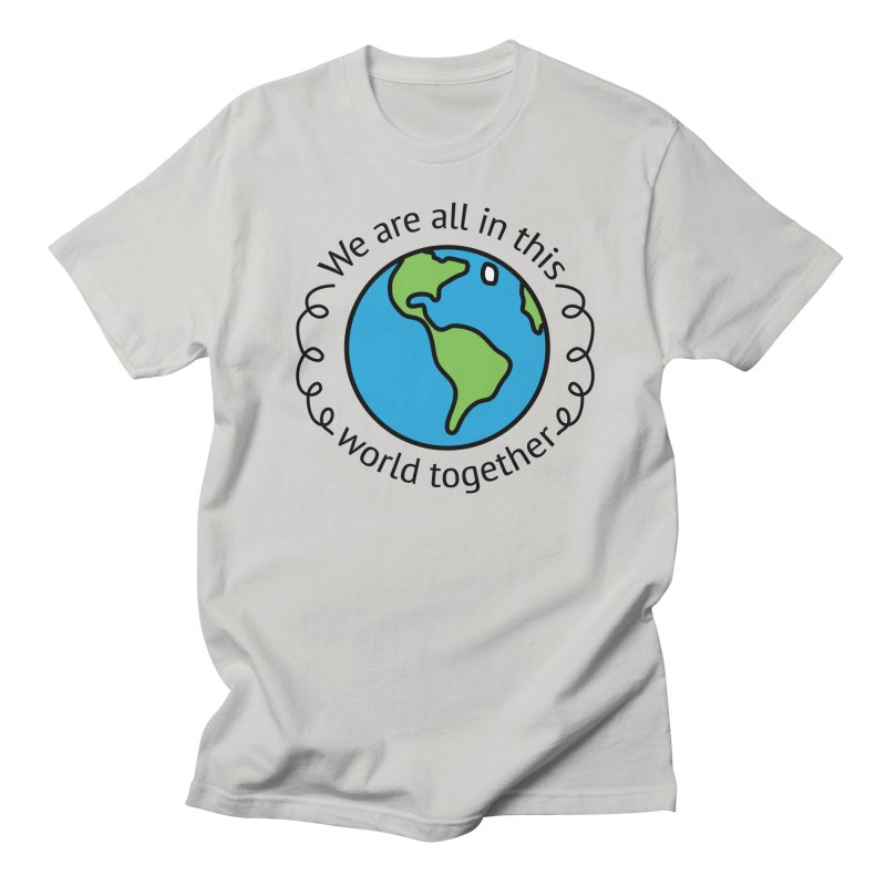 In This World Together Women's Regular Unisex T-Shirt by Livy's Hope Shop