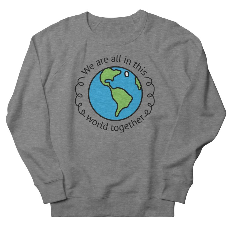 In This World Together Women's French Terry Sweatshirt by Livy's Hope Shop