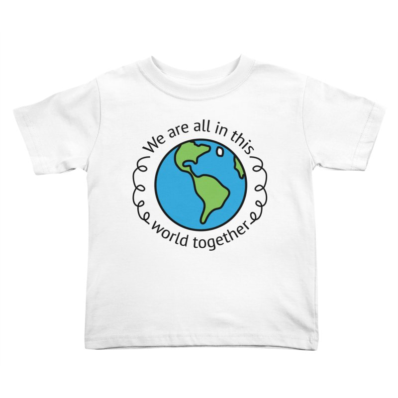 In This World Together Kids Toddler T-Shirt by Livy's Hope Shop
