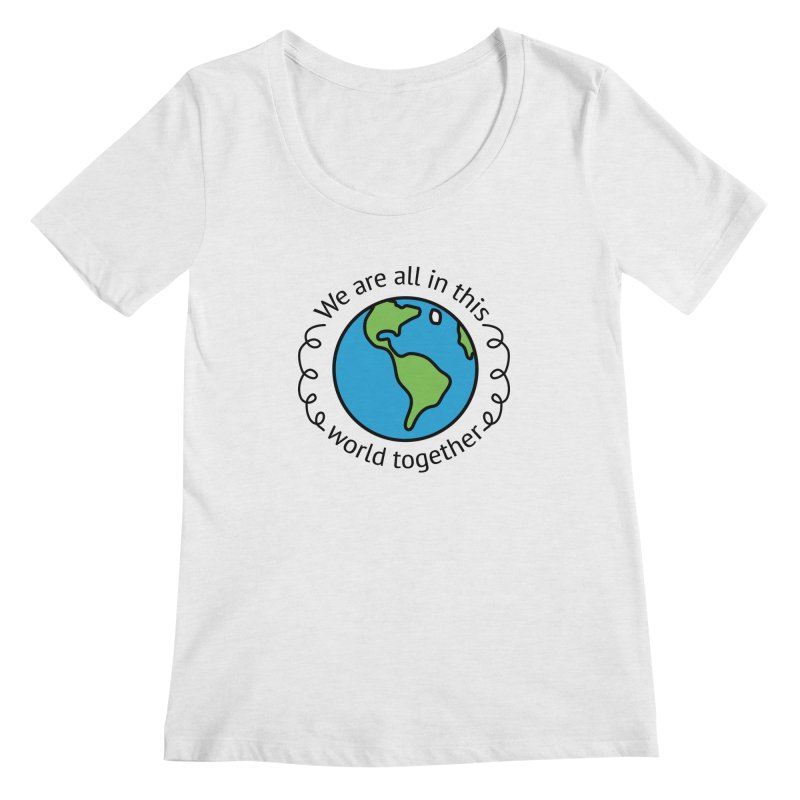 In This World Together Women's Regular Scoop Neck by Livy's Hope Shop