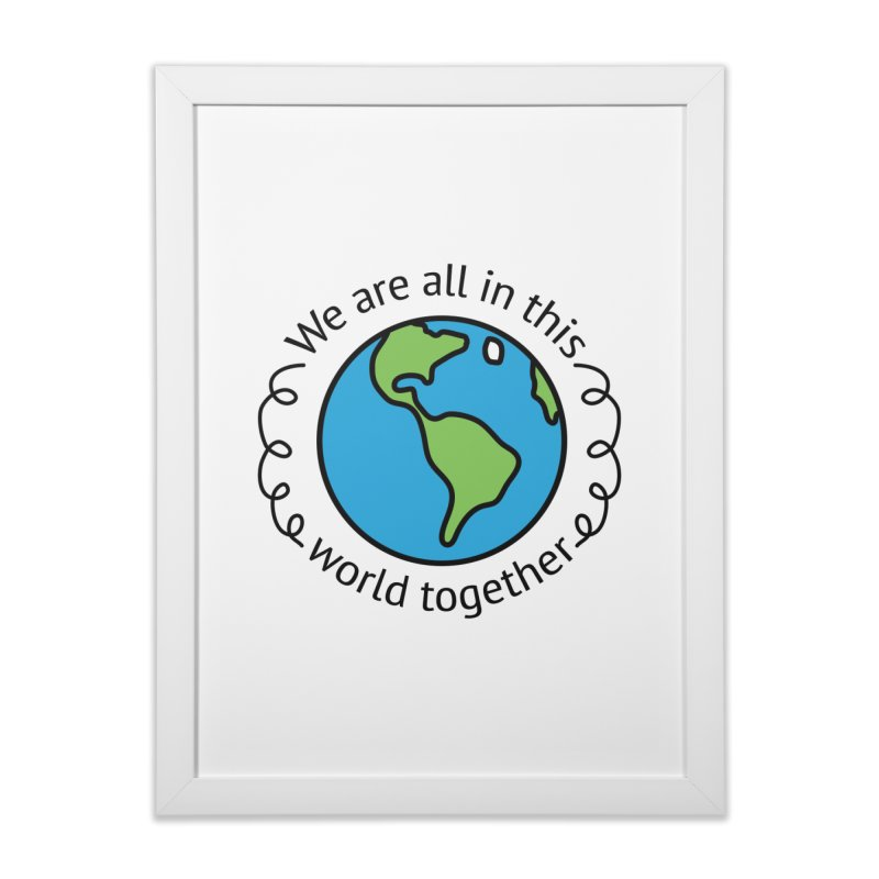 In This World Together Home Framed Fine Art Print by Livy's Hope Shop