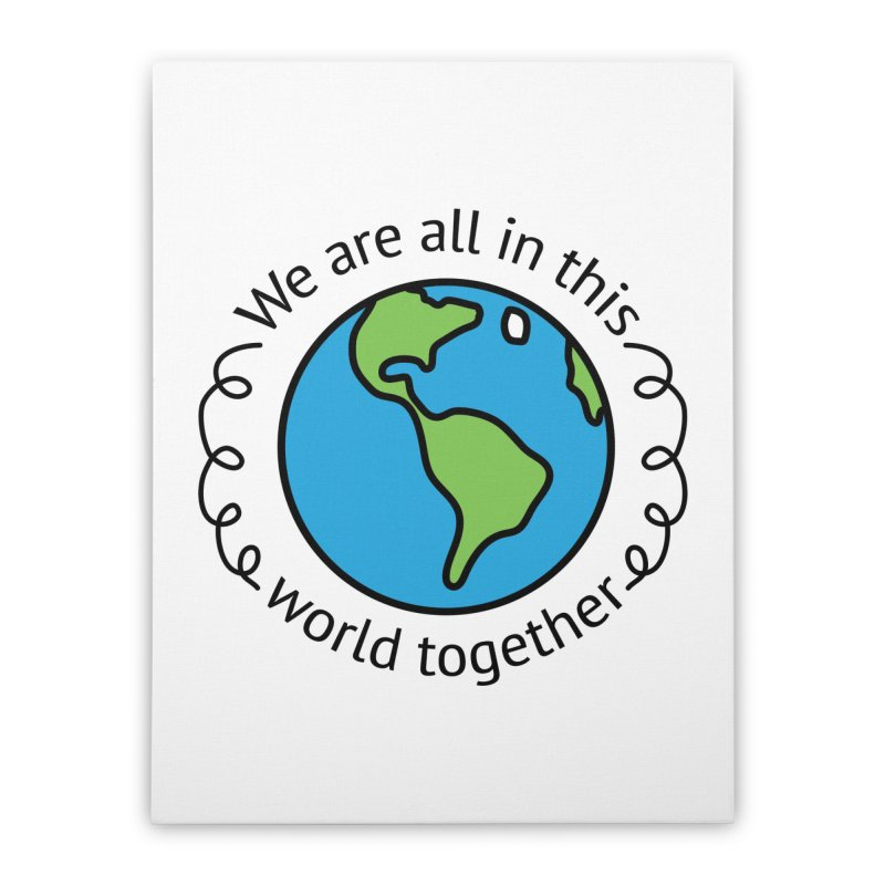 In This World Together Home Stretched Canvas by Livy's Hope Shop