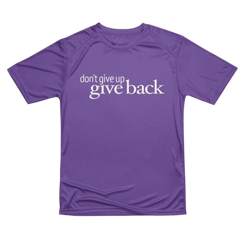 Don't Give Up. Give Back. in White Men's Performance T-Shirt by Livy's Hope Shop