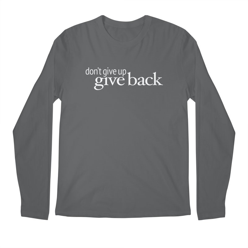 Don't Give Up. Give Back. in White Men's Longsleeve T-Shirt by Livy's Hope Shop