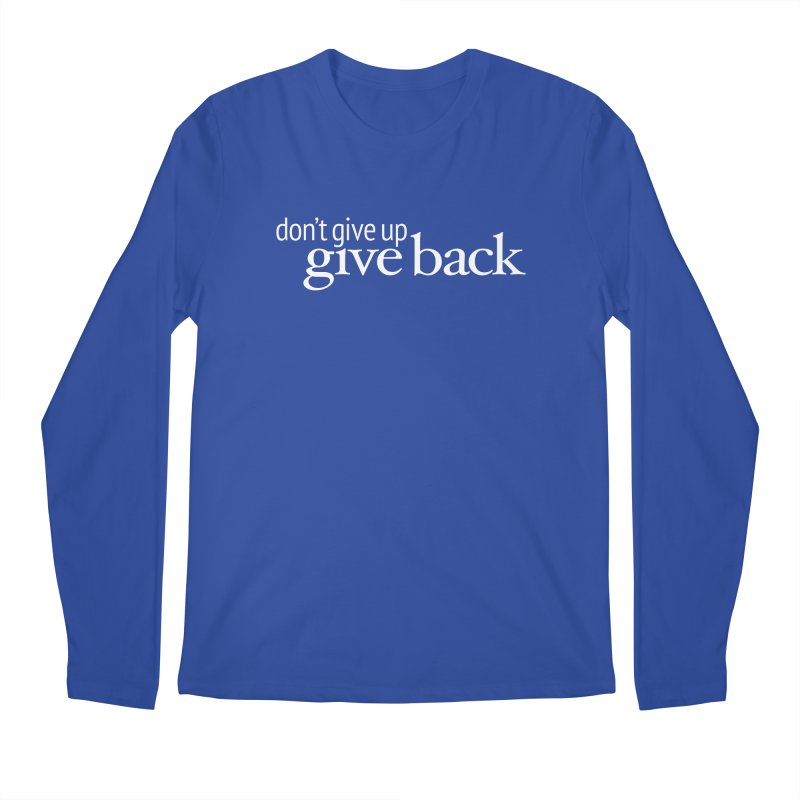 Don't Give Up. Give Back. in White Men's Regular Longsleeve T-Shirt by Livy's Hope Shop
