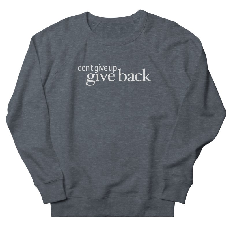 Don't Give Up. Give Back. in White Women's French Terry Sweatshirt by Livy's Hope Shop