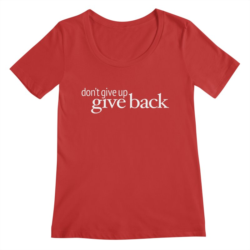 Don't Give Up. Give Back. in White Women's Regular Scoop Neck by Livy's Hope Shop