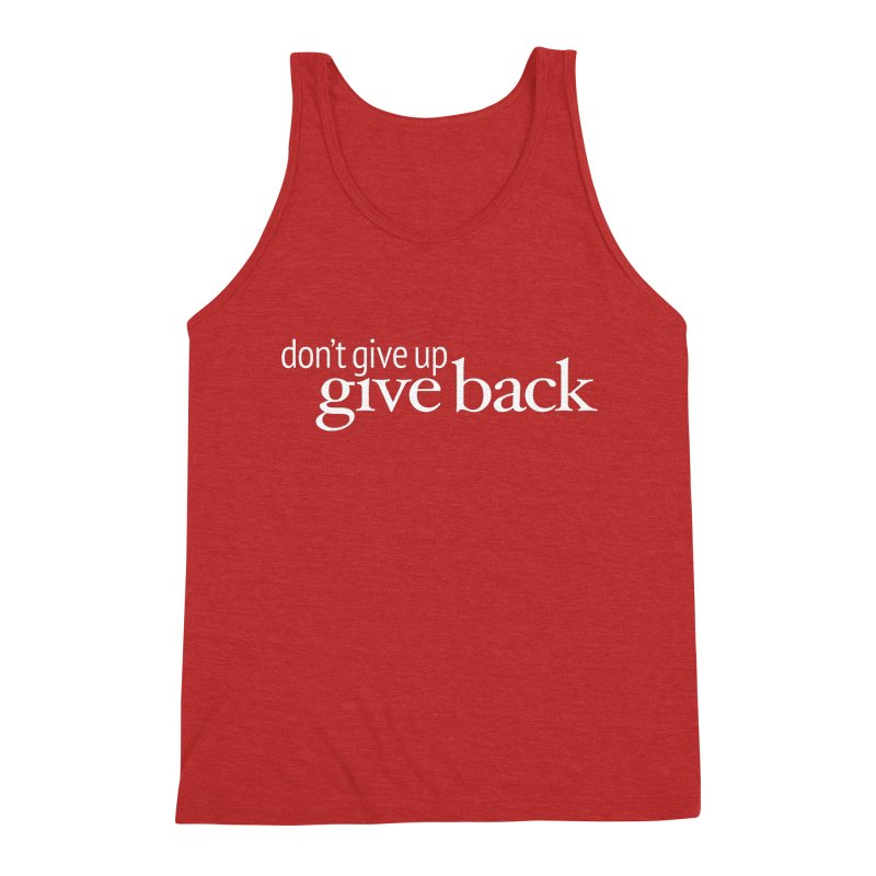 Don't Give Up. Give Back. in White Men's Triblend Tank by Livy's Hope Shop